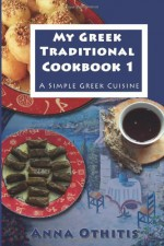 By Anna Othitis My Greek Traditional Cook Book 1: A Simple Greek Cuisine (1st Frist Edition) [Paperback] - Anna Othitis