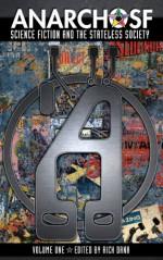 AnarchoSF #1: Science Fiction and the Stateless Society - Rich Dana, Tobey Anderson, Davi Barker, Ben Beck, F.J. Bergmann, Chris Bird, Mick Farren, Ricardo Feral, Blair Gauntt, Ric Driver
