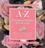 A-Z of Embroidered Flowers - Sue Gardner