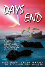 Days End: A Better Fiction Anthology - Christopher Schmitz, J. Dean Casey
