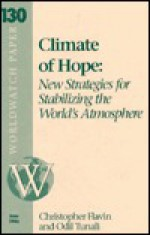 Climate of Hope: New Strategies for Stabilizing the World's Atmosphere - Christopher Flavin, Jane A. Peterson