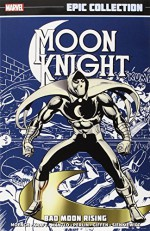 Moon Knight Epic Collection: Bad Moon Rising - Don Perlin, David Anthony Kraft, Bill Mantlo, Keith Giffen, Doug Moench, Bill Sienkiewicz