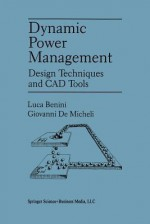 Dynamic Power Management: Design Techniques and CAD Tools - Luca Benini, Giovanni Demicheli