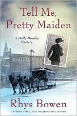 Tell Me, Pretty Maiden - Rhys Bowen