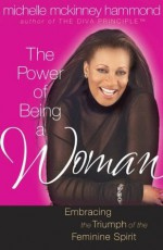 The Power of Being a Woman (Hammond, Michelle Mckinney) - Michelle McKinney Hammond