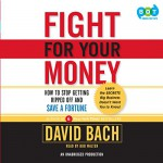 Fight for Your Money - David Bach, Bob Walter, Random House Audio