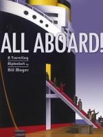 All Aboard!: A Traveling Alphabet - Bill Mayer, Chris L. Demarest