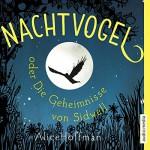 Nachtvogel oder Die Geheimnisse von Sidwell - Alice Hoffman, Gabrielle Pietermann, audio media verlag