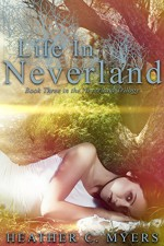 Life in Neverland: Book 3 of The Neverland Trilogy - Heather C. Myers
