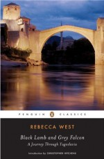 Black Lamb and Grey Falcon (Penguin Classics) - Rebecca West, Christopher Hitchens