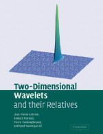 Two-Dimensional Wavelets and Their Relatives - Jean-Pierre Antoine, Romain Murenzi, Pierre Vandergheynst