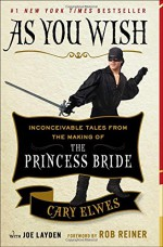 As You Wish: Inconceivable Tales from the Making of The Princess Bride - Cary Elwes, Joe Layden, Rob Reiner