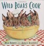 Wild Boars Cook - Meg Rosoff, Sophie Blackall