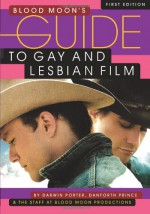 Blood Moon's Guide to Gay and Lesbian Film: The World's Most Comprehensive Guide to Recent Gay and Lesbian Movies - Darwin Porter, Danforth Prince
