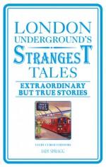 London Underground's Strangest Tales: Extraordinary but True Stories - Iain Spragg