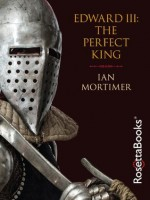 Edward III: The Perfect King - Ian Mortimer