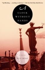 A Clock Without Hands: A Novel - Guy Burt