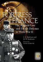 Fortress France: The Maginot Line and French Defenses in World War II - J.E. Kaufmann, H.W. Kaufmann