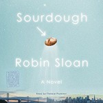 Sourdough: A Novel - Robin Sloan, Therese Plummer