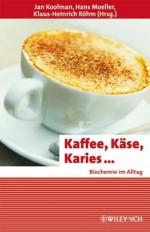 Kaffee, Käse, Karies ... (Erlebnis Wissenschaft) (German Edition) - Jan Koolman, Hans Moeller, K. H. Röhm