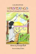 whisperings (color edition): Bible stories proclaiming the great name, Jesus - Yeonjai Rah