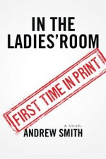 In The Ladies' Room: A Novel - Andrew Smith