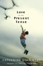 Love in the Present Tense - Catherine Ryan Hyde