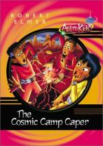 The Cosmic Camp Caper - Robert Elmer