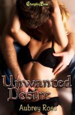 Unwanted Desire - Aubrey Ross