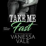 Take Me Fast Audiobook – Unabridged - Vanessa Vale