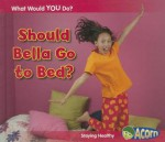 Should Bella Go to Bed?: Staying Healthy - Rebecca Rissman