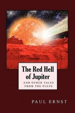 The Red Hell Of Jupiter And Other Tales From The Pulps - Paul Ernst, Ernst Paul
