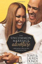 The Uncommon Marriage Adventure: A Daily Journey to Draw You Closer to God and Each Other - Tony Dungy, Lauren Dungy, Nathan Whitaker
