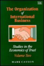 The Organization of International Business (Studies in the Economics of Trust/Mark Casson, Vol 2) - Mark Casson