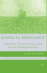 Radical Pedagogy: Identity, Generativity, and Social Transformation - Mark Bracher