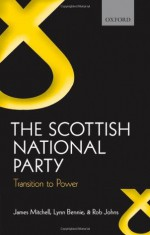 The Scottish National Party: Transition to Power - James Mitchell, Lynn Bennie, Robert Johns