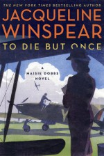 To Die but Once: A Maisie Dobbs Novel - Jacqueline Winspear