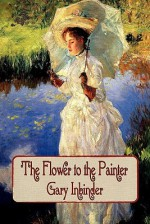 The Flower to the Painter - Gary Inbinder