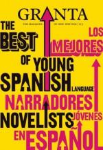 Granta 113: The Best of Young Spanish Language Novelists - Granta: The Magazine of New Writing, John Freeman