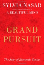 Grand Pursuit: A History of Economic Genius - Sylvia Nasar