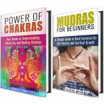 Power of Chakras and Mudras Box Set: Simple Guide to Balancing Charkas and Self-Healing with Hand Gestures (Meditation and Relaxation) - Jessica Meyer, Monica Hamilton