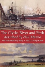 The Clyde: River and Firth - Neil Munro, Mary Y. Hunter, J. Young Hunter