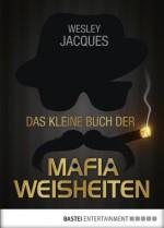 Das kleine Buch der Mafiaweisheiten (German Edition) - Wesley Jacques, Wolfdietrich Müller, Jürgen Speh