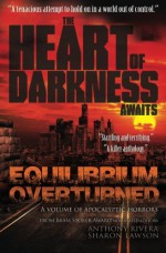 Equilibrium Overturned: The Heart of Darkness Awaits - John Everson, Stephen T. Vessels, Josh R. Vogt, Jay Caselberg, Tony Knighton, Tim Waggoner, Jeff Hemenway, JG Faherty, Rose Blackthorn, Geoffrey W. Cole, Martin Slag, Roger Jackson, Sean Eads, S. G. Larner, Sharon Lawson, Grey Matter Press, Anthony Rivera