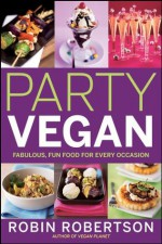 Party Vegan: Fabulous, Fun Food For Every Occasion - Robin Robertson