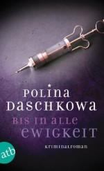 Bis in alle Ewigkeit: Kriminalroman (German Edition) - Polina Daschkowa, Ganna-Maria Braungardt