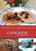 The Gluten-Free Casein-Free Soy-Free Cookbook - Jennifer Wood