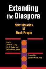 Extending the Diaspora: New Histories of Black People - Dawne Y. Curry, Darlene Clark Hine, Eric D. Duke, Marshanda A. Smith