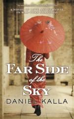 The Far Side of the Sky (Shanghai) by Kalla, Daniel (2013) Mass Market Paperback - Daniel Kalla