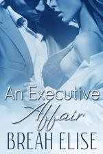 An Executive Affair - Breah Elise